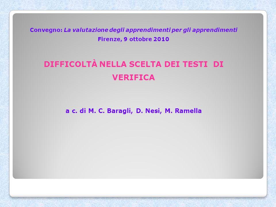 Convegno: La valutazione degli apprendimenti per gli apprendimenti Firenze, 9 ottobre 2010 DIFFICOLTÀ NELLA SCELTA DEI TESTI DI VERIFICA a c. di M. C.
