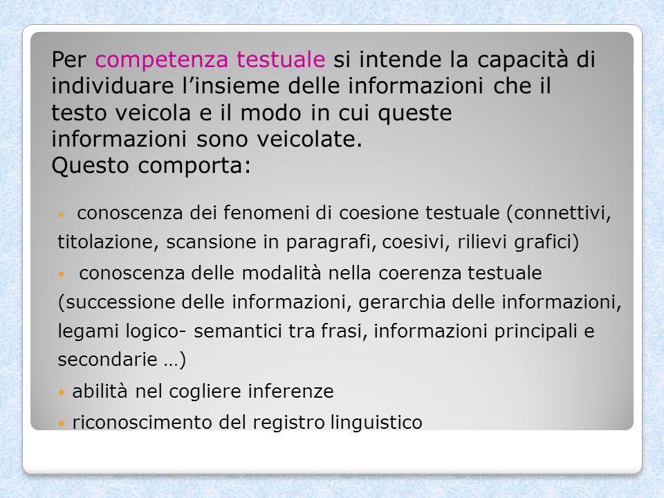 Per competenza testuale si intende la capacità di individuare linsieme delle informazioni che il testo veicola e il modo in cui queste informazioni so