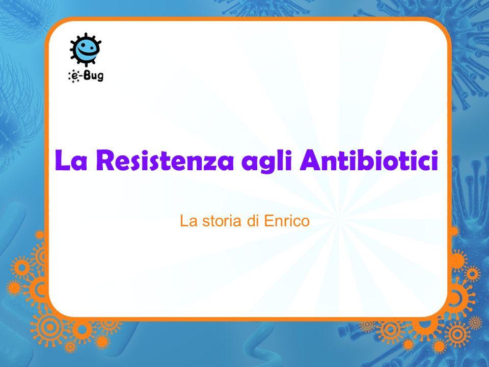 La Resistenza agli Antibiotici La storia di Enrico
