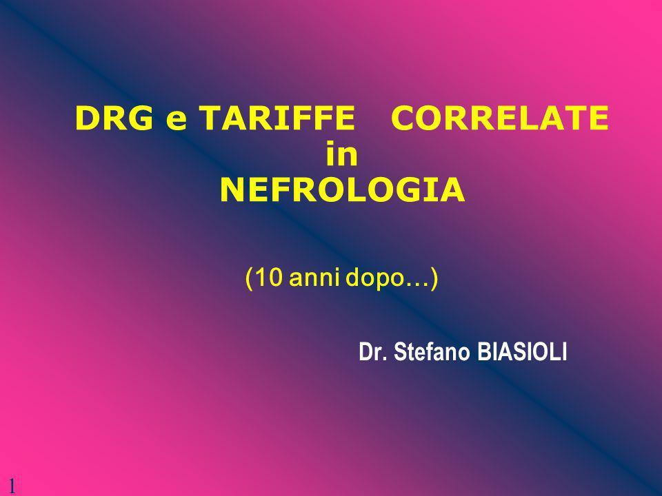DRG e TARIFFE CORRELATE in NEFROLOGIA (10 anni dopo…) Dr. Stefano BIASIOLI 1