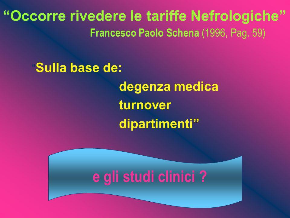 Occorre rivedere le tariffe Nefrologiche Francesco Paolo Schena (1996, Pag. 59) Sulla base de: degenza medica turnover dipartimenti e gli studi clinic