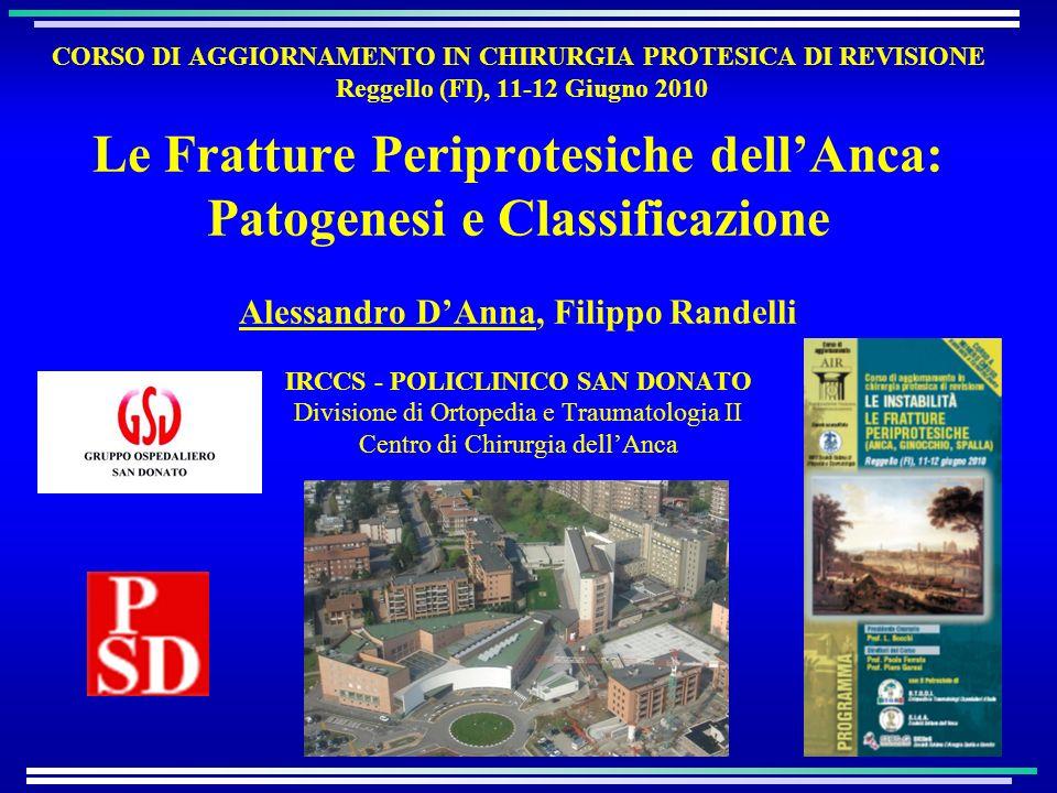 CORSO DI AGGIORNAMENTO IN CHIRURGIA PROTESICA DI REVISIONE Reggello (FI), 11-12 Giugno 2010 Le Fratture Periprotesiche dellAnca: Patogenesi e Classifi