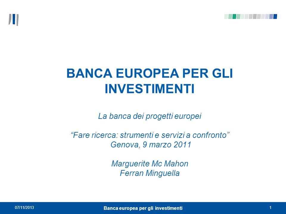 07/11/20131 Banca europea per gli investimenti BANCA EUROPEA PER GLI INVESTIMENTI La banca dei progetti europei Fare ricerca: strumenti e servizi a co