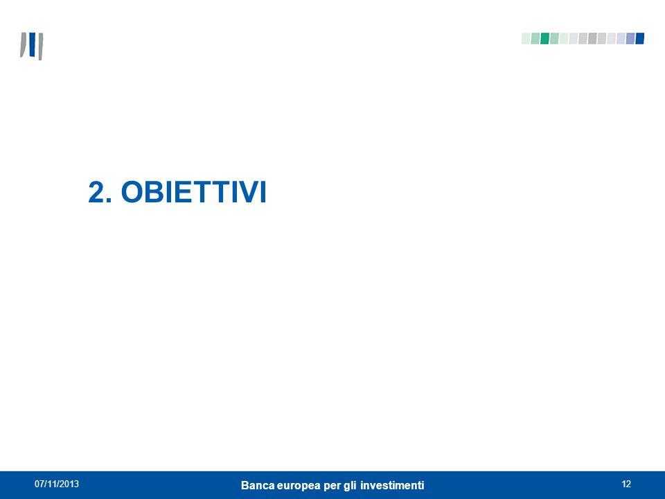 07/11/201312 Banca europea per gli investimenti 2. OBIETTIVI