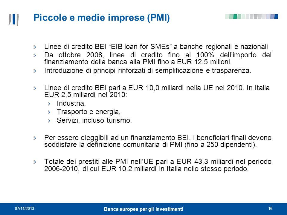 07/11/201316 Banca europea per gli investimenti Piccole e medie imprese (PMI) Linee di credito BEI EIB loan for SMEs a banche regionali e nazionali Da
