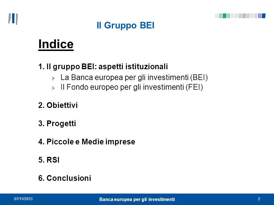 07/11/20132 Banca europea per gli investimenti Il Gruppo BEI Indice 1. Il gruppo BEI: aspetti istituzionali La Banca europea per gli investimenti (BEI