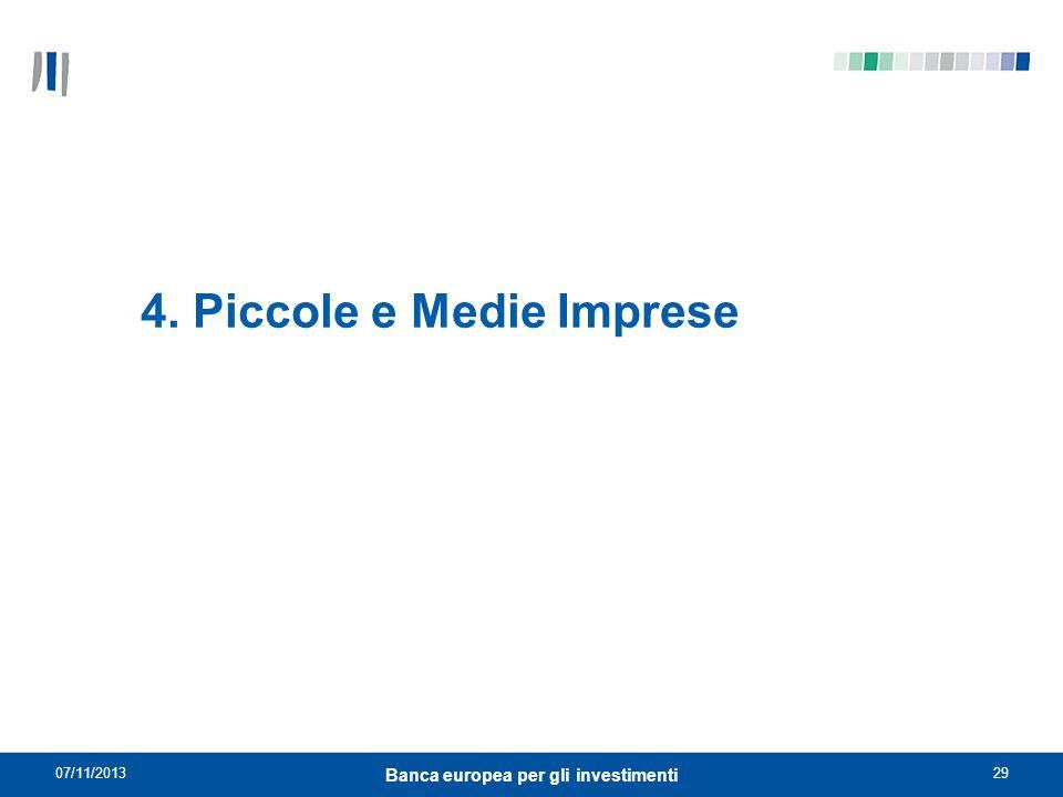 07/11/201329 Banca europea per gli investimenti 4. Piccole e Medie Imprese