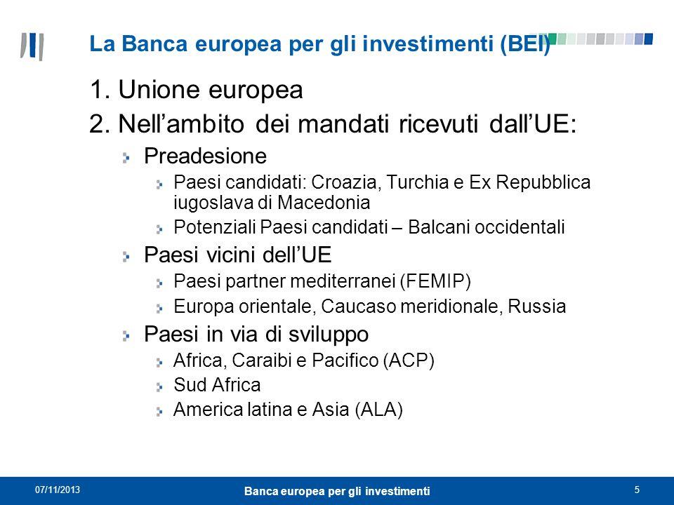 07/11/20135 Banca europea per gli investimenti La Banca europea per gli investimenti (BEI) 1. Unione europea 2. Nellambito dei mandati ricevuti dallUE