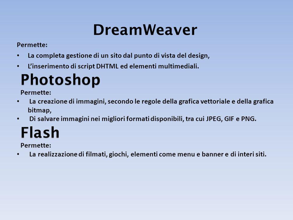 Permette: La completa gestione di un sito dal punto di vista del design, Linserimento di script DHTML ed elementi multimediali.Photoshop Permette: La