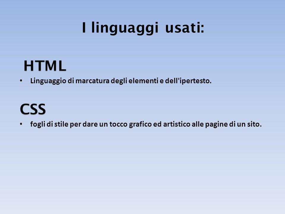 HTML Linguaggio di marcatura degli elementi e dell'ipertesto. CSS fogli di stile per dare un tocco grafico ed artistico alle pagine di un sito. I ling
