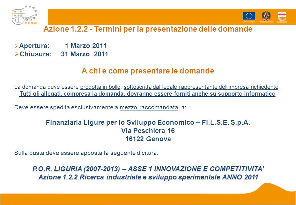 Azione 1.2.2 - Termini per la presentazione delle domande Apertura: 1 Marzo 2011 Chiusura: 31 Marzo 2011 A chi e come presentare le domande La domanda
