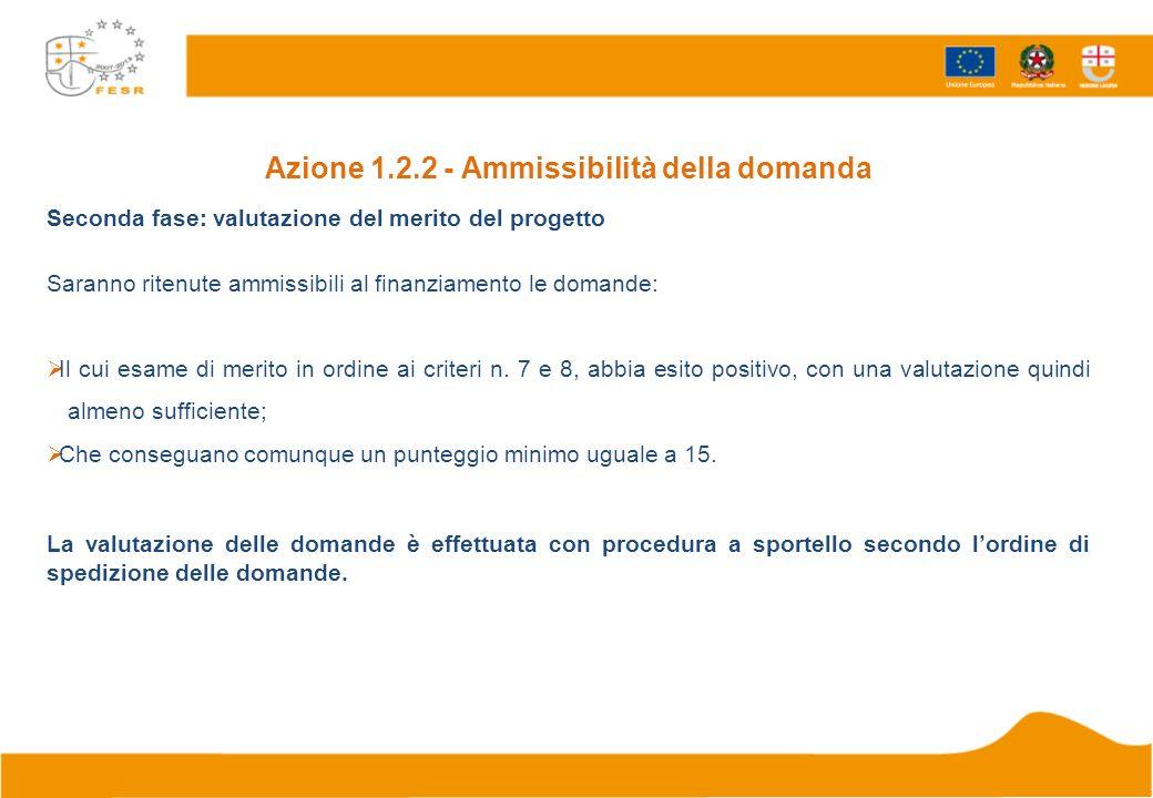 Azione 1.2.2 - Ammissibilità della domanda Seconda fase: valutazione del merito del progetto Saranno ritenute ammissibili al finanziamento le domande: