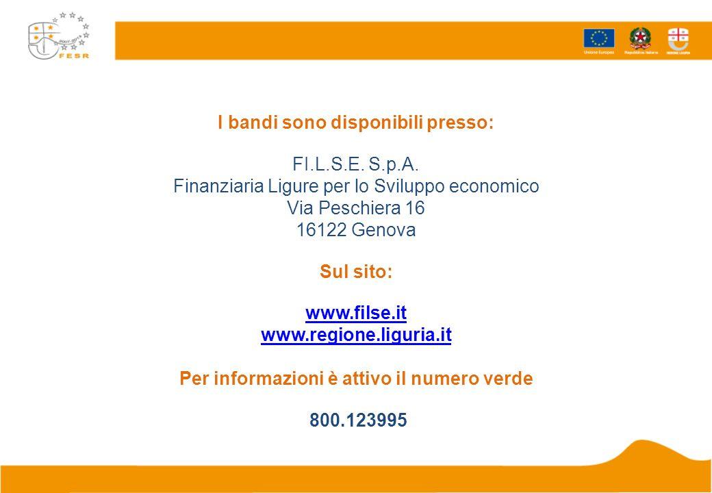 I bandi sono disponibili presso: FI.L.S.E. S.p.A. Finanziaria Ligure per lo Sviluppo economico Via Peschiera 16 16122 Genova Sul sito: www.filse.it ww