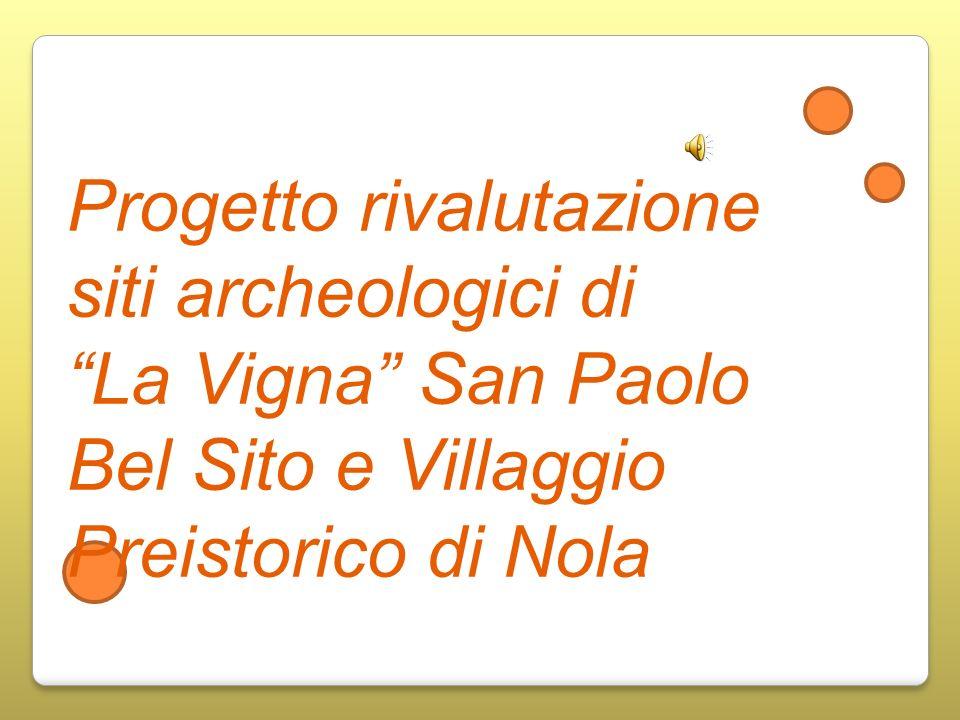 Progetto rivalutazione siti archeologici di La Vigna San Paolo Bel Sito e Villaggio Preistorico di Nola
