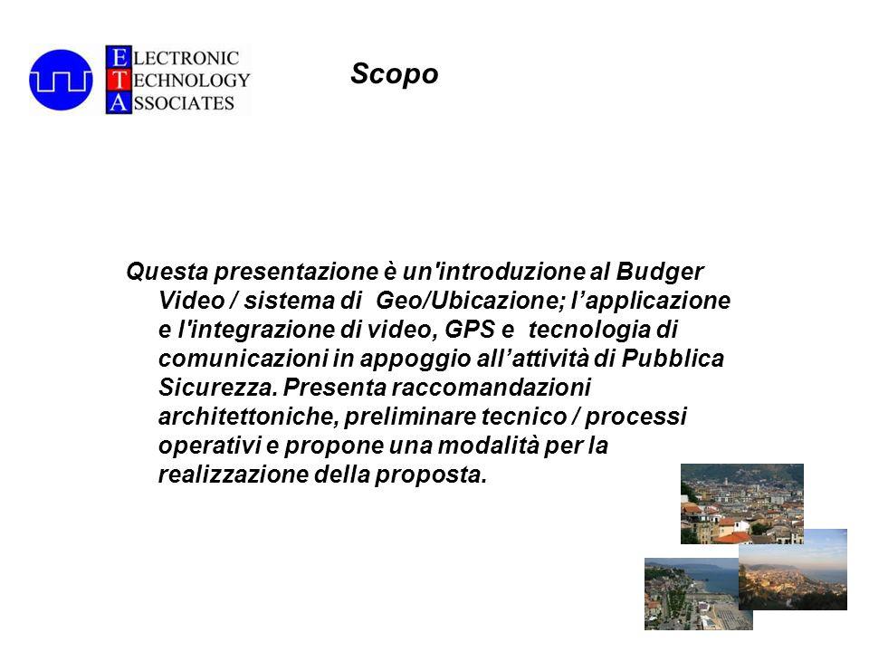 Questa presentazione è un introduzione al Budger Video / sistema di Geo/Ubicazione; lapplicazione e l integrazione di video, GPS e tecnologia di comunicazioni in appoggio allattività di Pubblica Sicurezza.