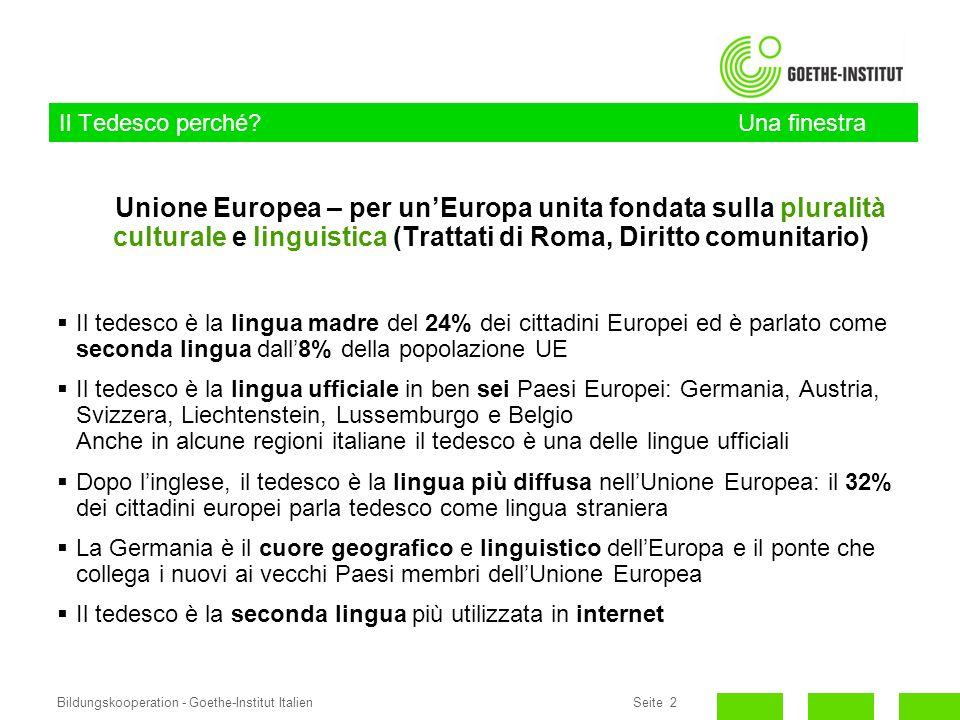 Seite 2Bildungskooperation - Goethe-Institut Italien Il Tedesco perché? Una finestra sullEuropa Unione Europea – per unEuropa unita fondata sulla plur
