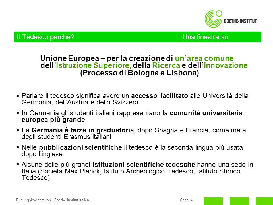 Seite 4Bildungskooperation - Goethe-Institut Italien Il Tedesco perché? Una finestra su Università e Ricerca Unione Europea – per la creazione di unar