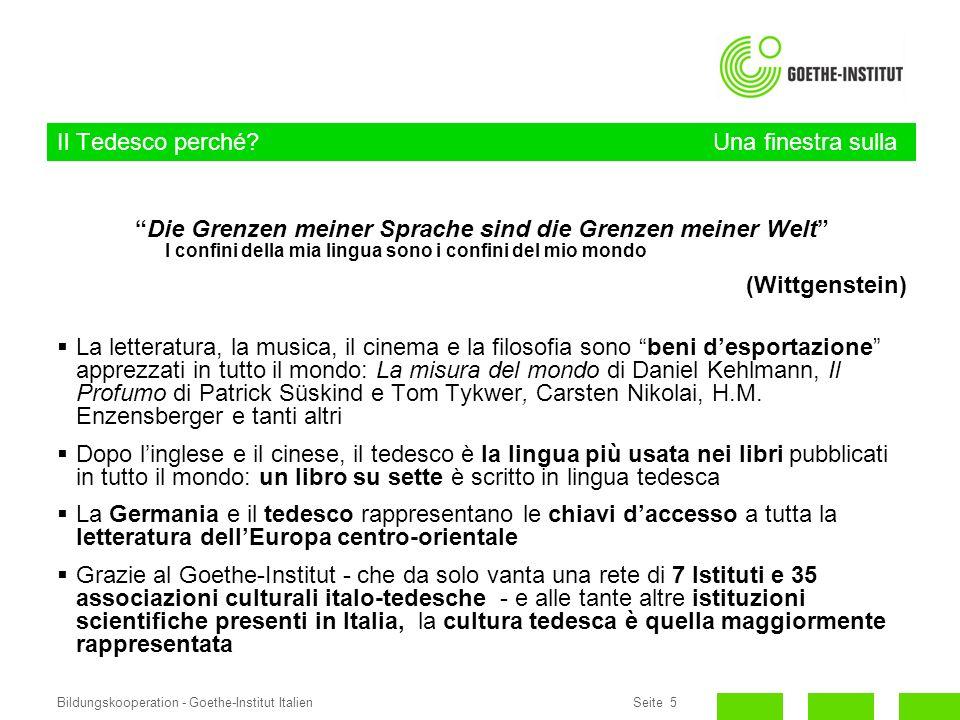 Seite 5Bildungskooperation - Goethe-Institut Italien Il Tedesco perché? Una finestra sulla Cultura Die Grenzen meiner Sprache sind die Grenzen meiner
