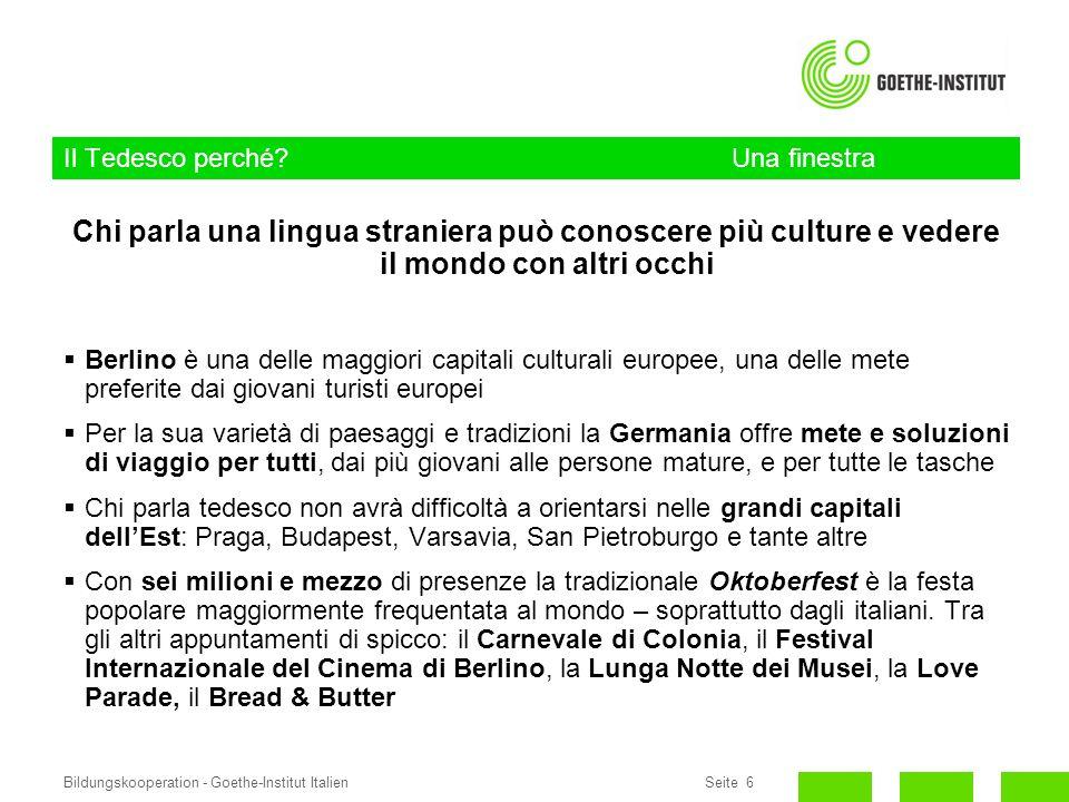 Seite 6Bildungskooperation - Goethe-Institut Italien Il Tedesco perché? Una finestra sullEuropa centro-orientale Chi parla una lingua straniera può co