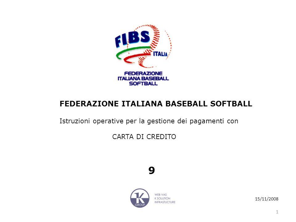 FEDERAZIONE ITALIANA BASEBALL SOFTBALL Istruzioni operative per la gestione dei pagamenti con CARTA DI CREDITO 9 15/11/2008 1
