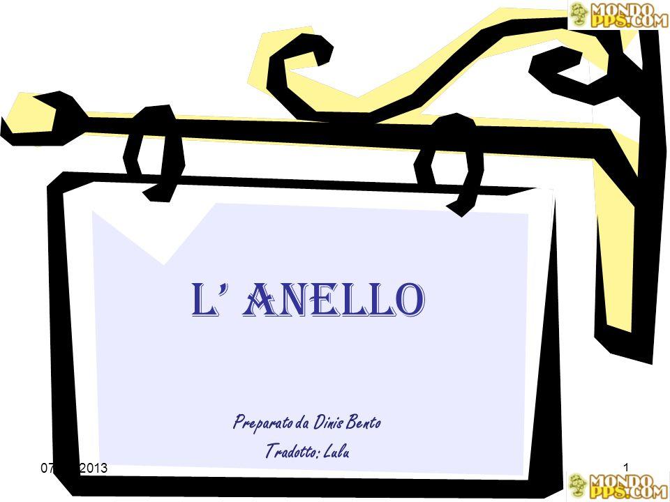 07-11-20131 L ANELLO Preparato da Dinis Bento Tradotto: Lulu