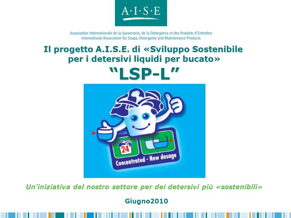 Il progetto A.I.S.E. di «Sviluppo Sostenibile per i detersivi liquidi per bucato» LSP-L Il progetto A.I.S.E. di «Sviluppo Sostenibile per i detersivi