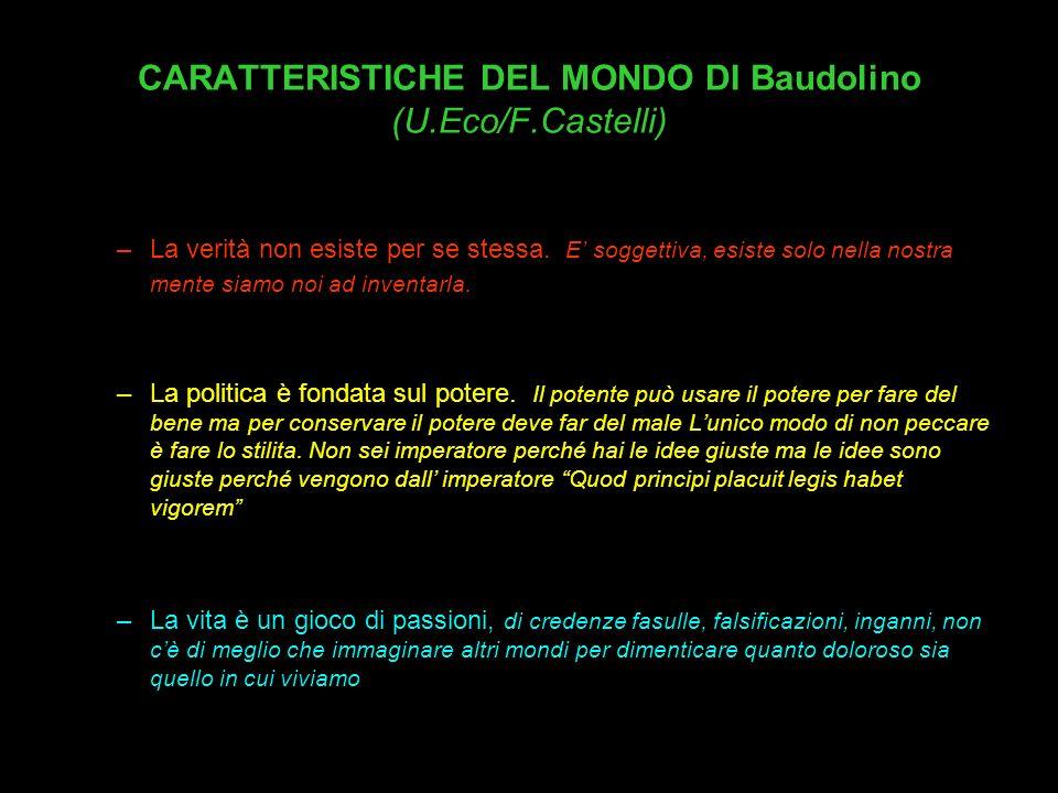 CARATTERISTICHE DEL MONDO DI Baudolino (U.Eco/F.Castelli) –La verità non esiste per se stessa. E soggettiva, esiste solo nella nostra mente siamo noi