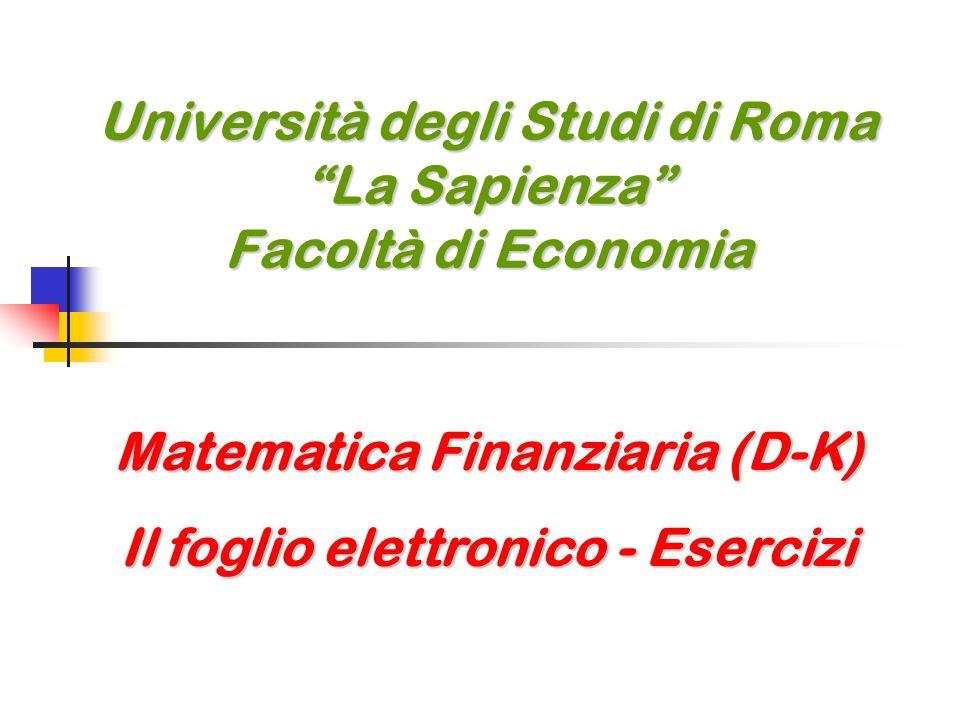 Università degli Studi di Roma La Sapienza Facoltà di Economia Matematica Finanziaria (D-K) Il foglio elettronico - Esercizi