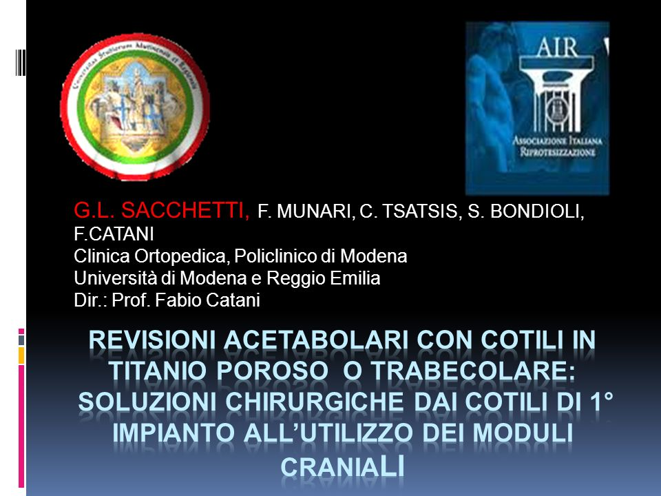 G.L. SACCHETTI, F. MUNARI, C. TSATSIS, S. BONDIOLI, F.CATANI Clinica Ortopedica, Policlinico di Modena Università di Modena e Reggio Emilia Dir.: Prof