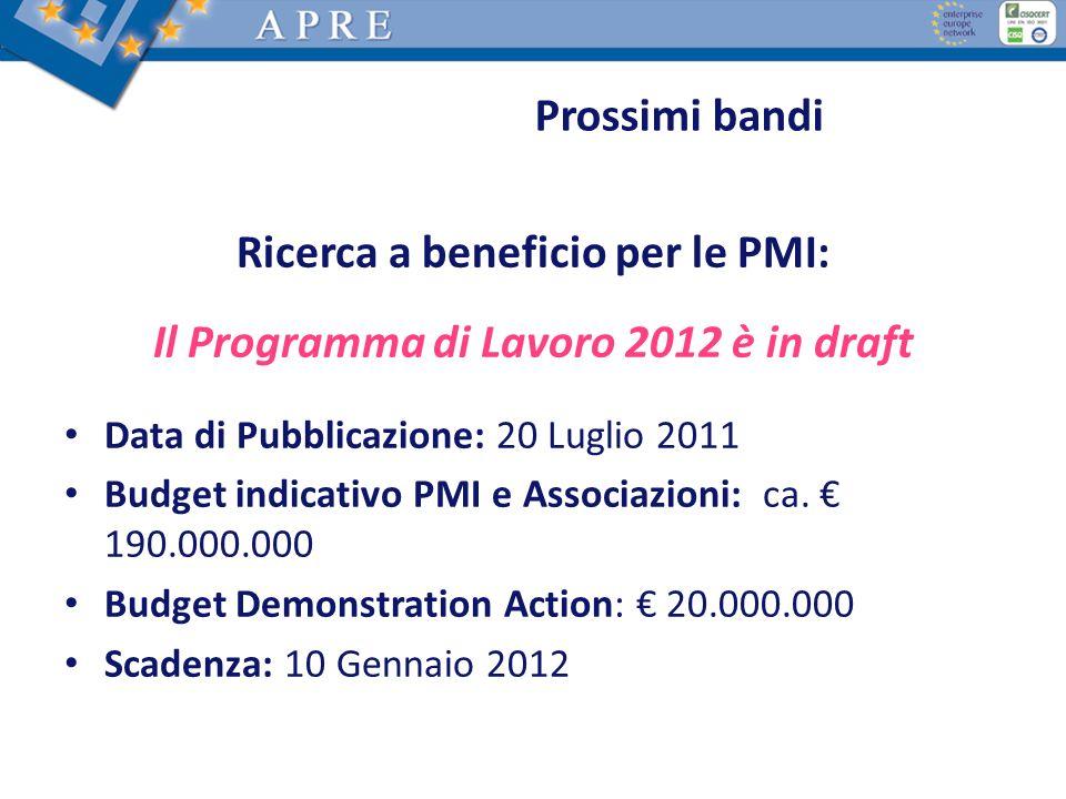 Ricerca a beneficio per le PMI: Il Programma di Lavoro 2012 è in draft Data di Pubblicazione: 20 Luglio 2011 Budget indicativo PMI e Associazioni: ca.