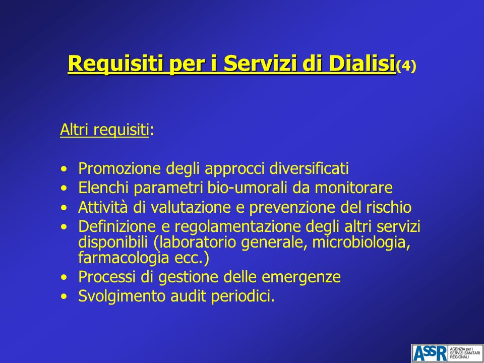Requisiti per i Servizi di Dialisi Requisiti per i Servizi di Dialisi (4) Altri requisiti: Promozione degli approcci diversificati Elenchi parametri b