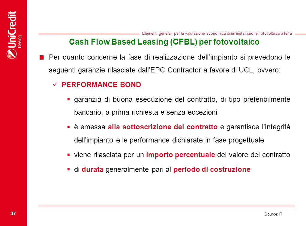 37 Source: IT Elementi generali per la valutazione economica di uninstallazione fotovoltaico a terra Cash Flow Based Leasing (CFBL) per fotovoltaico P
