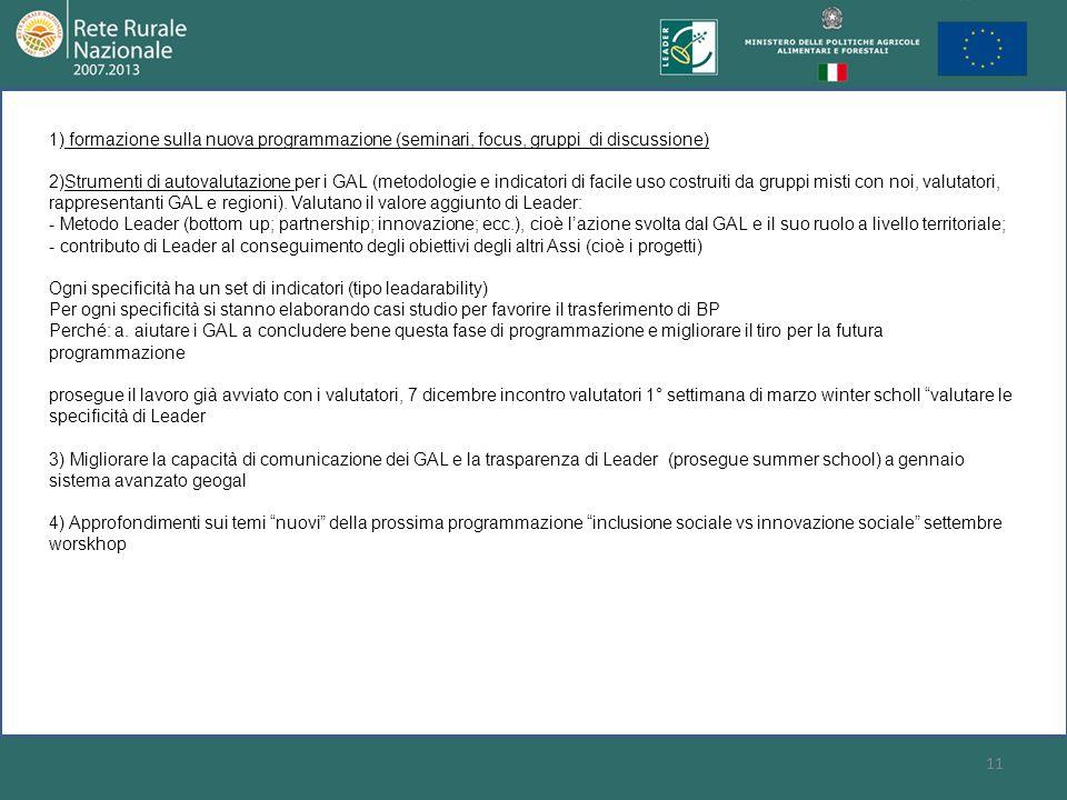 11 1) formazione sulla nuova programmazione (seminari, focus, gruppi di discussione) 2)Strumenti di autovalutazione per i GAL (metodologie e indicator