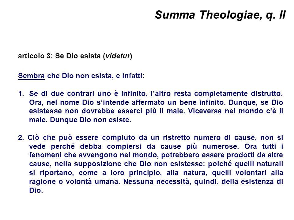 Summa Theologiae, q. II articolo 3: Se Dio esista (videtur) Sembra che Dio non esista, e infatti: 1.Se di due contrari uno è infinito, laltro resta co