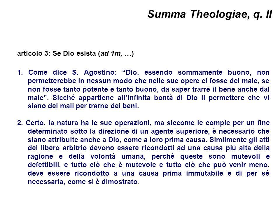 Summa Theologiae, q. II articolo 3: Se Dio esista (ad 1m, …) 1. Come dice S. Agostino: Dio, essendo sommamente buono, non permetterebbe in nessun modo