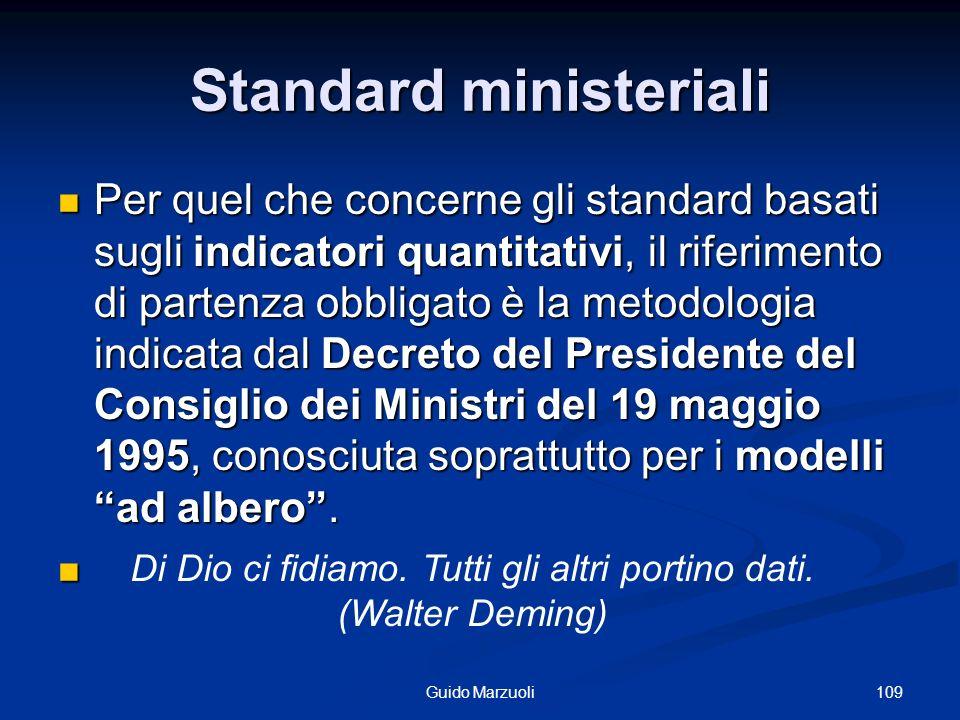 Standard ministeriali Per quel che concerne gli standard basati sugli indicatori quantitativi, il riferimento di partenza obbligato è la metodologia i