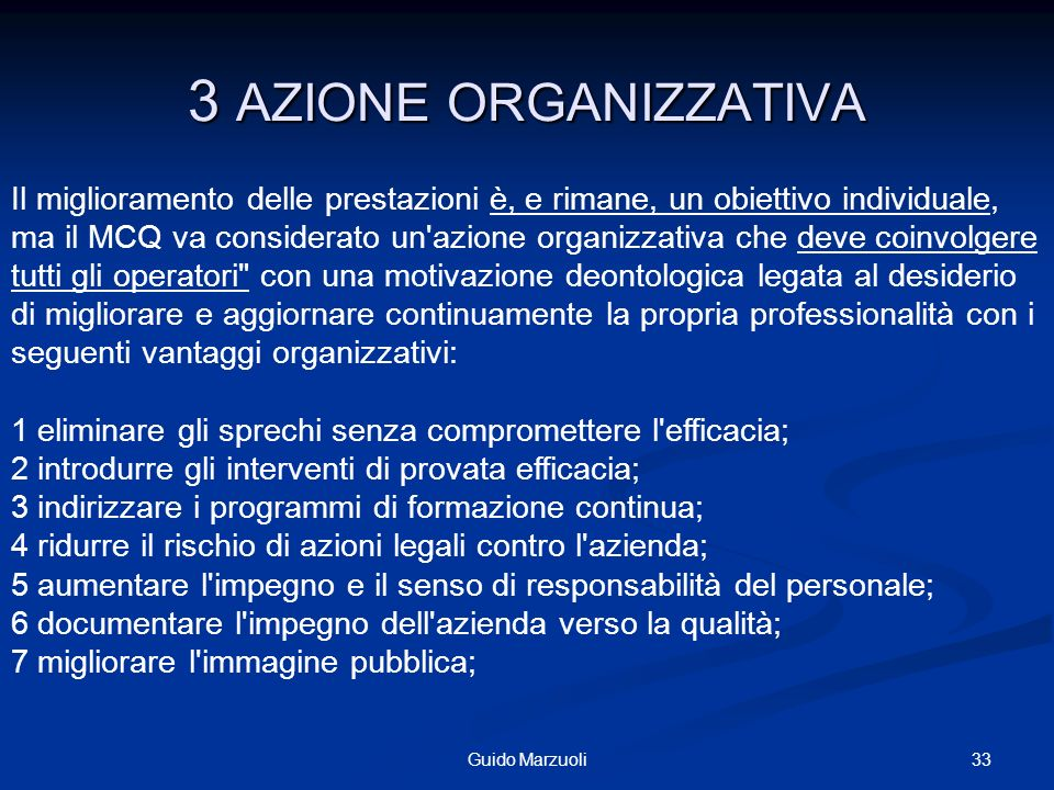 33Guido Marzuoli 3 AZIONE ORGANIZZATIVA Il miglioramento delle prestazioni è, e rimane, un obiettivo individuale, ma il MCQ va considerato un'azione o