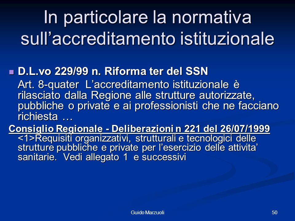 50Guido Marzuoli In particolare la normativa sullaccreditamento istituzionale D.L.vo 229/99 n. Riforma ter del SSN D.L.vo 229/99 n. Riforma ter del SS