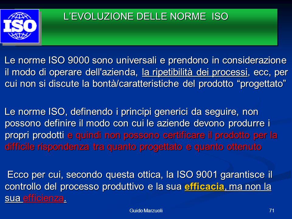 Le norme ISO 9000 sono universali e prendono in considerazione il modo di operare dell'azienda, la ripetibilità dei processi, ecc, per cui non si disc