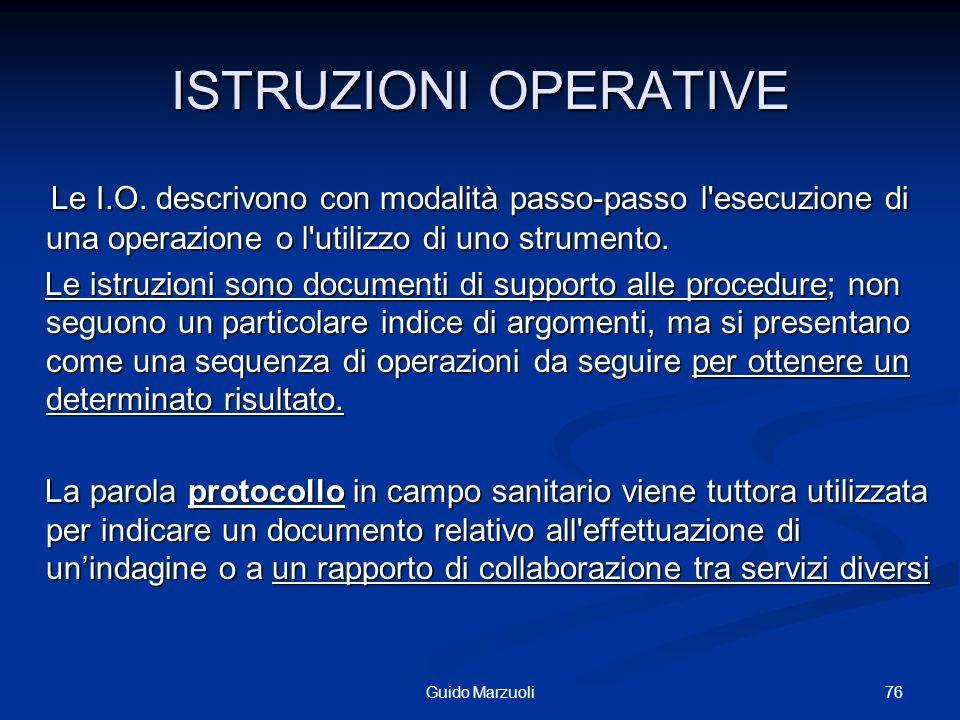 ISTRUZIONI OPERATIVE Le I.O. descrivono con modalità passo-passo l'esecuzione di una operazione o l'utilizzo di uno strumento. Le I.O. descrivono con