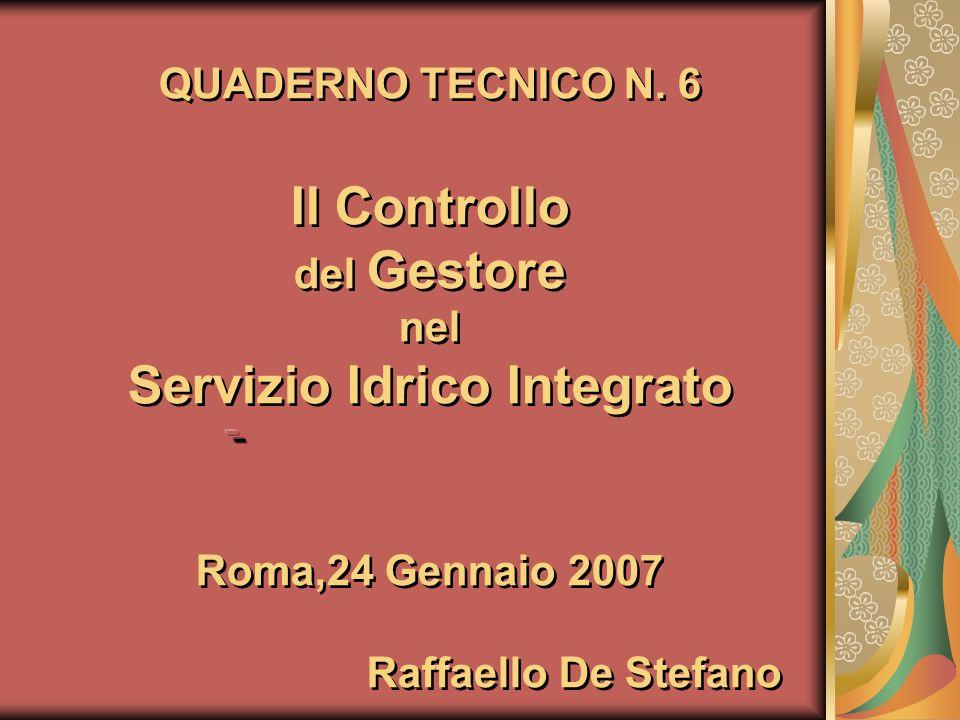 QUADERNO TECNICO N. 6 Il Controllo del Gestore nel Servizio Idrico Integrato Roma,24 Gennaio 2007 Raffaello De Stefano