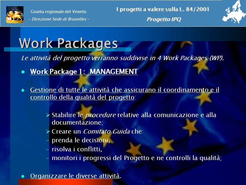 Work Packages Le attività del progetto verranno suddivise in 4 Work Packages (WP). Work Package 1: MANAGEMENT Gestione di tutte le attività che assicu