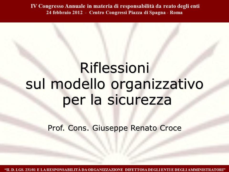 Riflessioni sul modello organizzativo per la sicurezza Prof. Cons. Giuseppe Renato Croce IV Congresso Annuale in materia di responsabilità da reato de