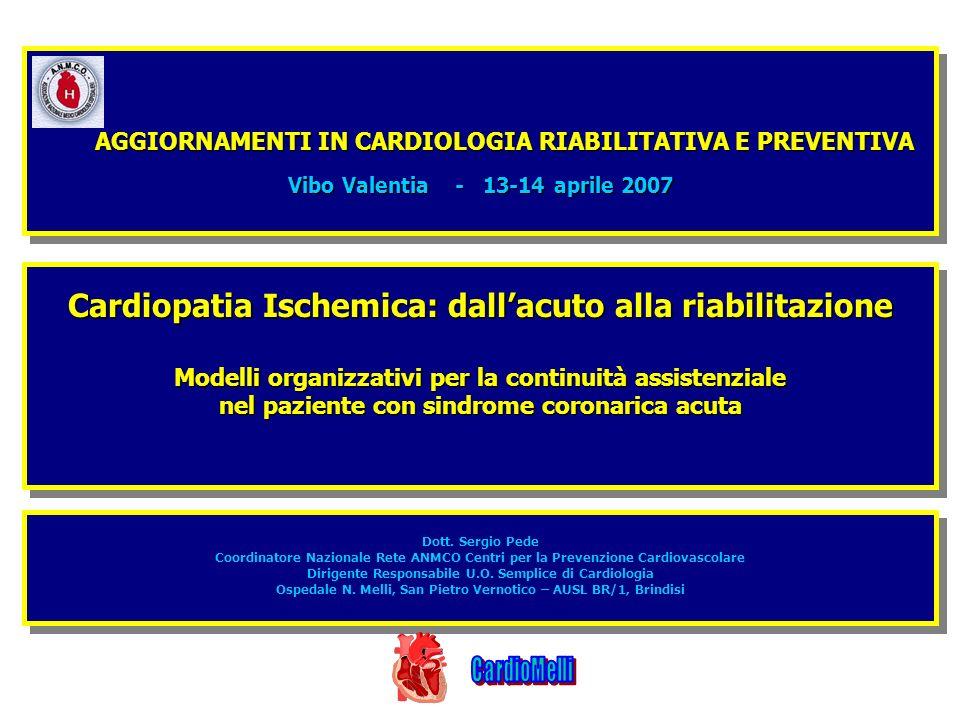 AGGIORNAMENTI IN CARDIOLOGIA RIABILITATIVA E PREVENTIVA AGGIORNAMENTI IN CARDIOLOGIA RIABILITATIVA E PREVENTIVA Vibo Valentia - 13-14 aprile 2007 AGGI