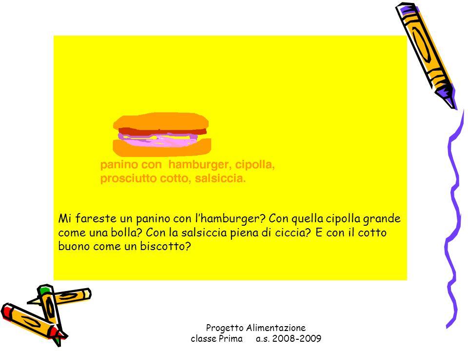 Progetto Alimentazione classe Prima a.s. 2008-2009 Panino con il pomodoro? Davvero lo adoro!!! Ho bevuto troppo succo darancia! Mamma mia che mal di p