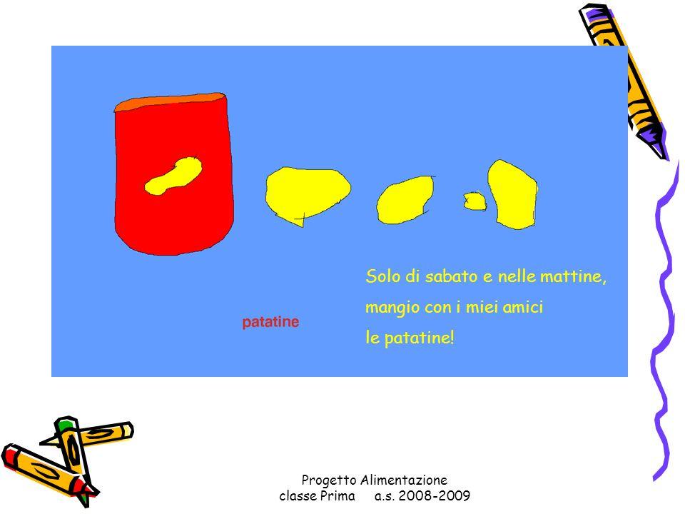 Progetto Alimentazione classe Prima a.s. 2008-2009 Alla mattina patatine e ciliegine. A mezzogiorno patatine con fragoline. E finalmente alla sera: su
