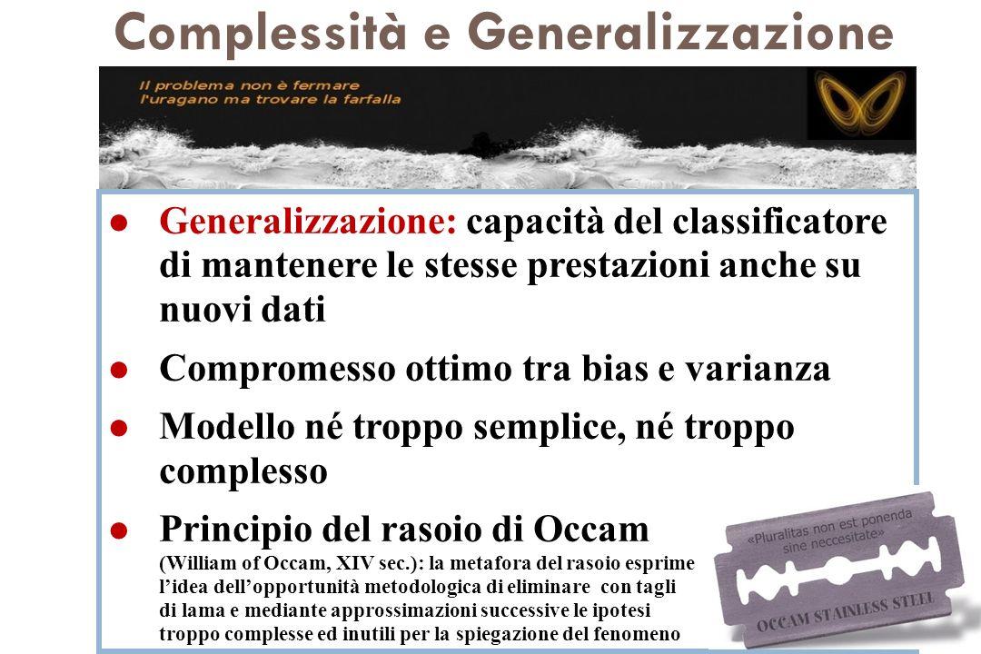 Complessità e Generalizzazione l Generalizzazione: capacità del classificatore di mantenere le stesse prestazioni anche su nuovi dati l Compromesso ot