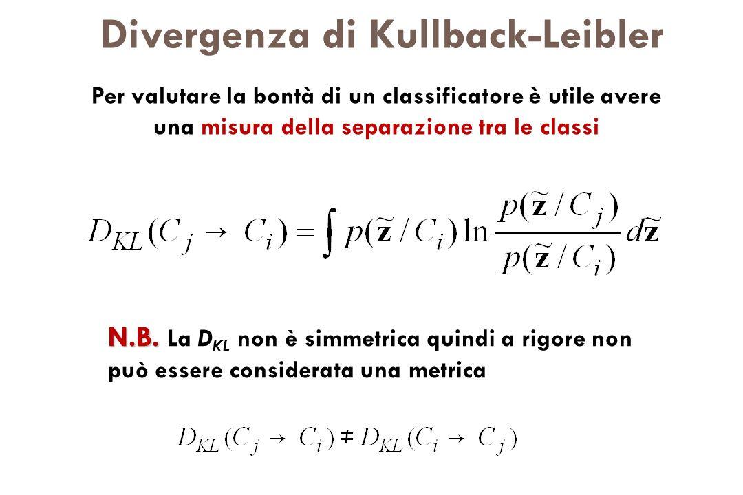 Divergenza di Kullback-Leibler Per valutare la bontà di un classificatore è utile avere una misura della separazione tra le classi N.B. N.B. La D KL n