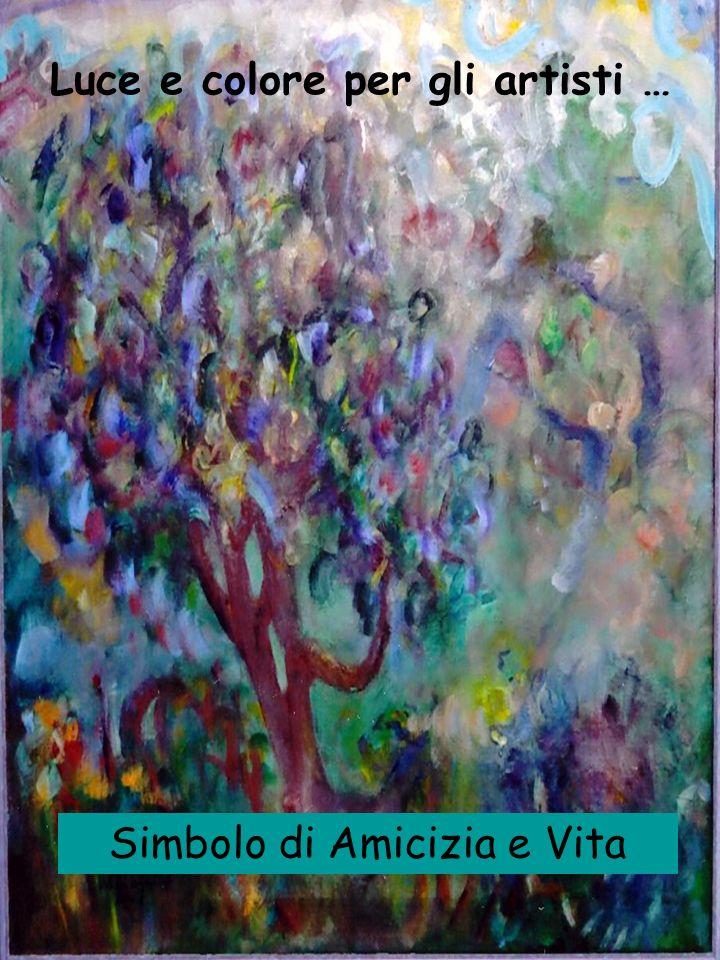 Luce e colore per gli artisti … Simbolo di Amicizia e Vita