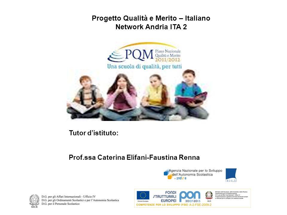 Tutor distituto: Prof.ssa Caterina Elifani-Faustina Renna Progetto Qualità e Merito – Italiano Network Andria ITA 2